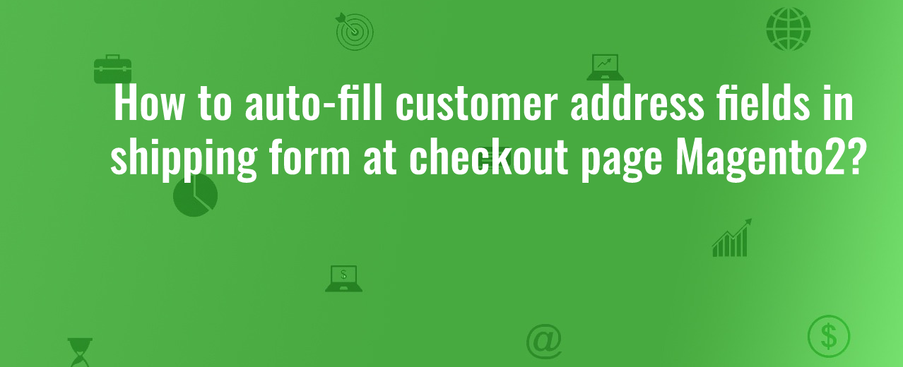 Auto-fill customer address in magento checkout