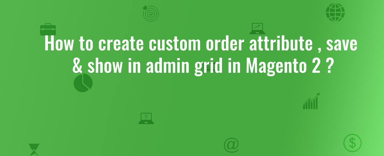 Create order attributes in magento 2