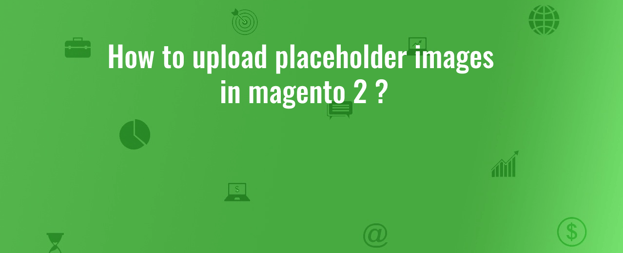 how to upload placeholder image in magento 2